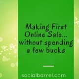 How to Make Your First Online Sale without Spending a Few Bucks?