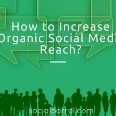 4 Things to Keep in Mind to Increase Organic Social Media Reach