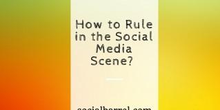 How to Rule in the Social Media Scene?