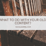 What to Do with Your Old Content to Boost Content Marketing Campaign?