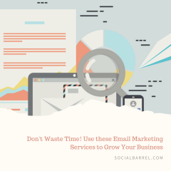 Don't Waste Time! Use these Email Marketing Services to Grow Your Business