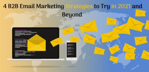 4 B2B Email Marketing Strategies to Try in 2021 and Beyond