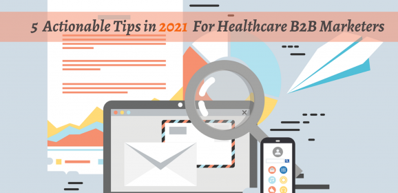Keys to Strong Healthcare Marketing Strategy for B2B Marketers: 5 Actionable Tips in 2021